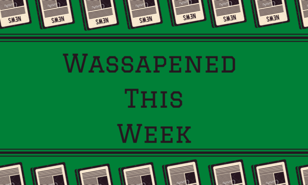 Wassapened This Week: Feb 7th- 12th