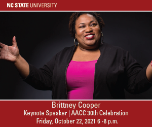 NC State University Brittney Cooper Keynote Speaker AACC 30th Celebration Friday October 22, 2021 from 6-8 p.m.